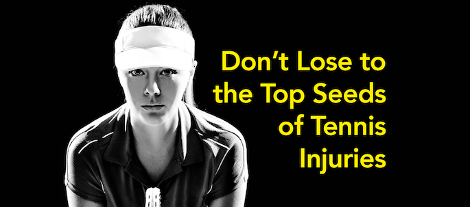 Don't Lose to the Top Seeds of Tennis Injuries